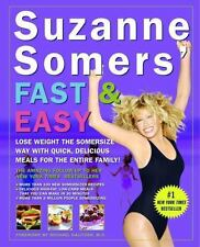 Suzanne Somers' Fast and Easy: Lose Weight the Somersize Way with Quick, Delicio