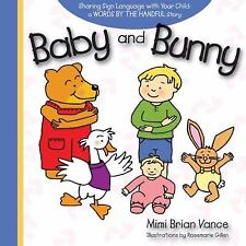 Baby and Bunny: Sharing Sign Language with Your Child: a Words By the -ExLibrary