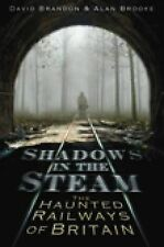 Shadows in the Steam: The Haunted Railways of Britain, Brooke, Alan, Brandon, Da