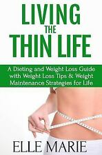Living the Thin Life : Creative Ways to Maintain Your Weight for Life by Elle...