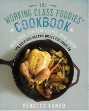 The Working Class Foodies Cookbook: 100 Delicious Seasonal and Organic-ExLibrary