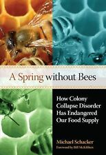 Spring without Bees: How Colony Collapse Disorder Has Endangered Our Food Suppl