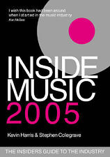 Inside Music 2005: The Insiders Guide to the Industry, Kevin Harris, Stephen Col
