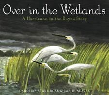 Over in the Wetlands: A Hurricane-on-the-Bayou Story-ExLibrary