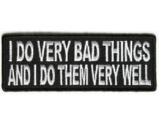 LOT OF 2 - I DO VERY BAD THINGS AND I DO THEM VERY WELL BIKER PATCH