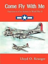 Come Fly with Me : Experiences of an Airman in World War II by Lloyd Krueger...