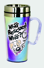 17252 Who Rescued Who?  Insulated Travel Mug Dog Coffee Cup Tea Hot Beverage