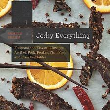 Countryman Know How Ser.: Jerky Everything : Foolproof and Flavorful Recipes...