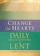 Change Our Hearts : Daily Meditations for Lent by Rory Cooney (2013, Paperback)