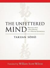 The Unfettered Mind: Writings from a Zen Master to a Master Swordsman Soho, Taku