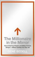 The Millionaire in the Mirror : How to Find Your Passion and Make a Fortune...
