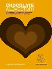 Chocolate: A Love Story: 65 Chocolate Dessert Recipes from Max Brenner's Private