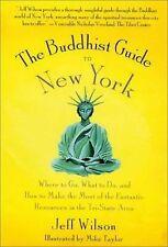The Buddhist Guide to New York: Where to Go, What to Do, and How to Ma-ExLibrary