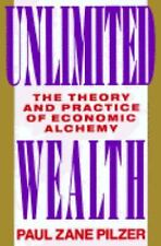 Unlimited Wealth: The Theory and Practice of Economic Alchemy, Pilzer, Paul Zane