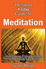 The Smart and Easy Guide to Meditation: Lessons, Techniques and Exercises to...