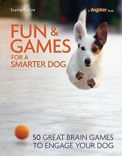 Fun and Games for a Smarter Dog : 50 Great Brain Games to Engage Your Dog by...
