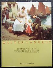 Walter Langley: Pioneer of the Newlyn Art Colony by Roger Langley. Paperback