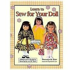 Learn to Sew for Your Doll : A Beginner's Guide to Sewing for an 18 Doll by...