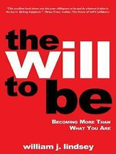 The Will to Be : Becoming More Than What You Are by William J. Lindsey (2014,...