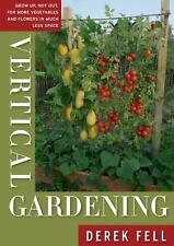Vertical Gardening: Grow Up, Not Out, for More Vegetables and Flowers in Much ..