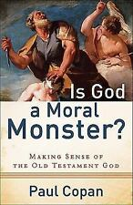 Is God a Moral Monster? : Making Sense of the Old Testament God by Paul Copan...