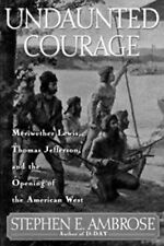 Undaunted Courage - Lewis & Clark Expedition by Stephen E. Ambrose, 1996