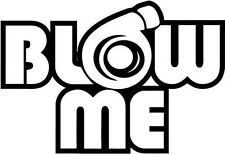 "Blow Me Turbo Charger JDM Decal Sticker Car Truck Window- 6"" Wide White Color"