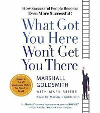 What Got You Here Won't Get You There: How Successful People Become Even More Su