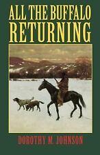 All the Buffalo Returning by Dorothy Johnson and Dorothy M. Johnson (1996,...