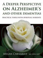 A Deeper Perspective on Alzheimer's and Other Dementias : Practical Tools...