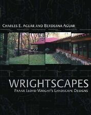 Wrightscapes  : Frank Lloyd Wright's Landscape Designs, , Aguar, Charles and Ber