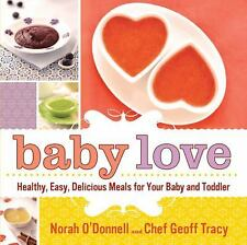 Baby Love : Healthy, Easy, Delicious Meals for Your Baby and Toddler by Geoff T…