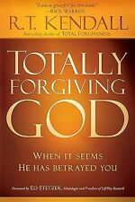 Totally Forgiving God: When it Seems He Has Betrayed You, Kendall, R.T.