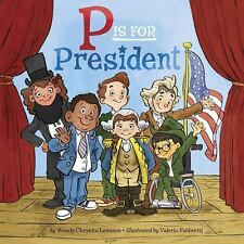 P Is for President by Wendy Cheyette Lewison c2016, NEW Paperback