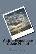 A Little Benedictine Oblate Manual by James Nugent (2013, Paperback)