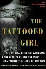 The Tattooed Girl : The Enigma of Stieg Larsson and the Secrets Behind the...