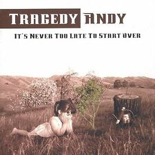 It's Never Too Late to Start Over - Tragedy Andy