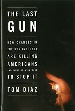 The Last Gun: How Changes in the Gun Industry Are Killing Americans and What It