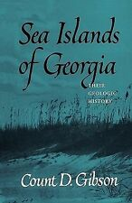 Sea Islands of Georgia : Their Geologic History by Count D. Gibson (2010,...