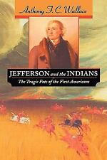 Jefferson and the Indians: The Tragic Fate of the First Americans, Wallace, Anth