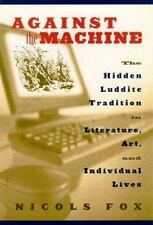 Against the Machine: The Hidden Luddite Tradition in Literature, Art, -ExLibrary