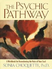 The Psychic Pathway : A Workbook for Reawakening the Voice of Your Soul by Sonia