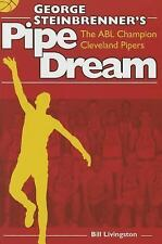 George Steinbrenner's Pipe Dreams : The Abl Champion Cleveland Pipers by Bill...