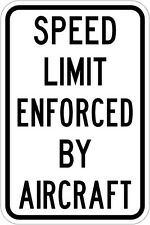 Speed Limit Enforced By Aircraft 12 x 18 - Road Sign - 3M
