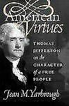 American Virtues: Thomas Jefferson on the Character of a Free People (American P