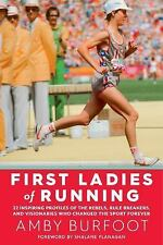 The First Ladies of Running : Intimate Portraits of Running's Female Pioneers...
