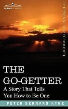 The Go-Getter : A Story That Tells You How to Be One by Peter Kyne (2007,...