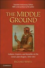 The Middle Ground : Indians, Empires, and Republics in the Great Lakes...