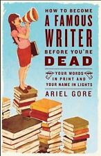 How to Become a Famous Writer Before You're Dead: Your Words in Print -ExLibrary
