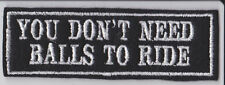 YOU DONT NEED BALLS TO RIDE BIKER EMBROIDERED FELT NOVELTY PATCH